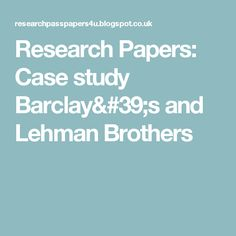 lehman brothers case study Lessons from lehman brothers: will we ever learn presented by mirza zia g1213229 fourth largest investment bank before the crisis first two minutes of bbc.