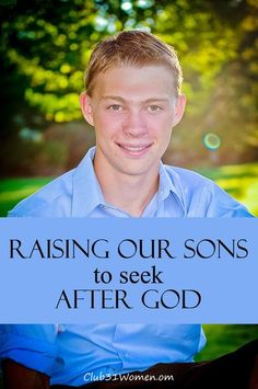What can a mom do to encourage her boys to look to the Lord? Raising our Sons to Seek After God.