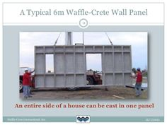 A Typical 6m Waffle-Crete Wall Panel                                   11      An entire side of a house can be cast in on...