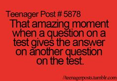 That amazing moment when a question on a test gives the answer on another question on the test.