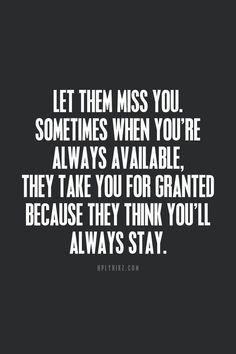 Sometimes people need to realize what life is like when youre gone.