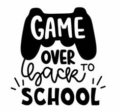 Game over back to school - Jena Farrell - Circuit Projects, Vinyl Projects, Silhouette Projects, Silhouette Cameo, Free Font Design, 1st Day Of School, Middle School, High School, Best Teacher Ever