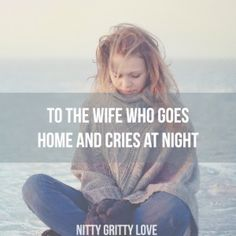To the wife who goes home and cries at night