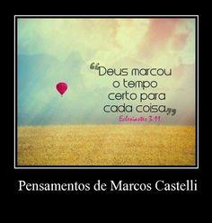 """""""Pra que se preocupar com o tempo; se Deus está no comando de todas as coisas. Eu sou a porta aberta; na qual nenhum Homem pode fachar."""" ~ Marcos Castelli."""