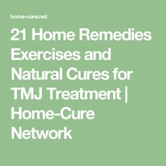 21 Home Remedies Exercises and Natural Cures for TMJ Treatment | Home-Cure Network