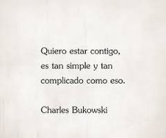Tan simple y comoplicado. Charles Bukowski
