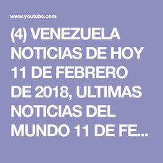(4) VENEZUELA NOTICIAS DE HOY 11 DE FEBRERO DE 2018, ULTIMAS NOTICIAS DEL MUNDO 11 DE FEBRERO DE 2018 - YouTube