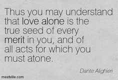 Quotation-Dante-Alighieri-alone-love-merit-Meetville-Quotes-141143.jpg