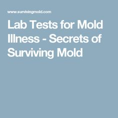 Lab Tests for Mold Illness - Secrets of Surviving Mold