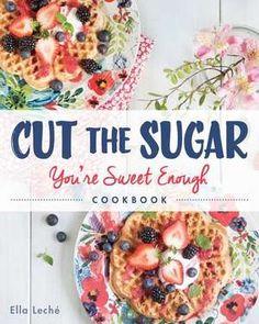 Cut the Sugar, You're Sweet Enough: Cookbook  De (autor) Ella Leche