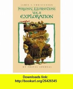 Personal Illuminations VOL II, Exploration (Personal Illuminations) (9781573458566) James C. Christensen , ISBN-10: 1573458562  , ISBN-13: 978-1573458566 ,  , tutorials , pdf , ebook , torrent , downloads , rapidshare , filesonic , hotfile , megaupload , fileserve