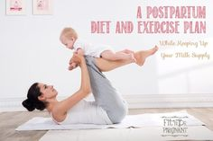 A Postpartum Diet and Exercise Plan While Keeping Up Your Milk Supply - this is a must-read for new or expecting moms!