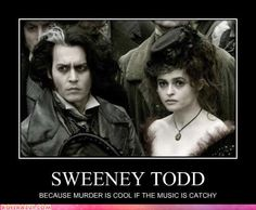 I think the music is half the appeal of Sweeney Todd....and there's, you know, Johnny Depp. Okay let's be real here, most of the appeal IS Johnny Depp :)