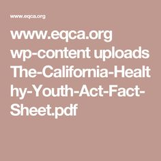 www.eqca.org wp-content uploads The-California-Healthy-Youth-Act-Fact-Sheet.pdf