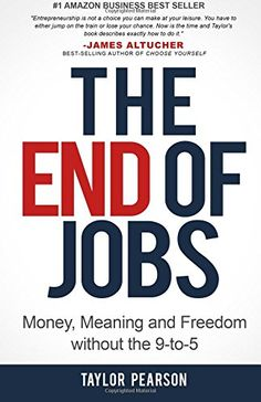 End of Jobs- #money, #meaning and #freedom without the 9-to-5.  ONe of the inspirational MUST READ personal development books found here: http://www.developgoodhabits.com/good-book-suggestions-2015/