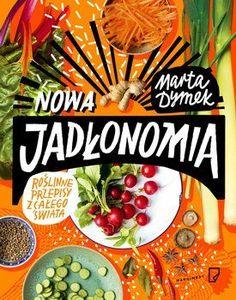 Nowa Jadłonomia. Roślinne przepisy z całego świata - Dymek Marta   Książka w Sklepie EMPIK.COM