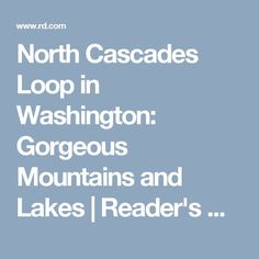 North Cascades Loop in Washington: Gorgeous Mountains and Lakes|Reader's Digest