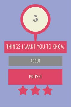 Have you ever wondered about your mother language? Mine's Polish. Here are things to know about Polish.