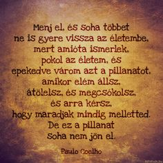 Paulo Coelho idézete a viszonzatlan szerelemről. Love Actually, Love You, My Love, Lol Text, Gentleman Rules, Funny Quotes, Life Quotes, True Love, Quotations