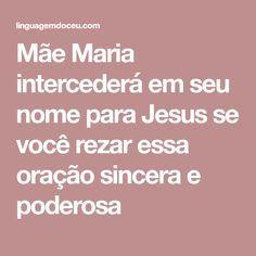 Mãe Maria intercederá em seu nome para Jesus se você rezar essa oração sincera e poderosa