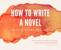 How To Write A Novel In 30 Minutes Per Day