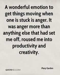 Anger was part of my motivation too.