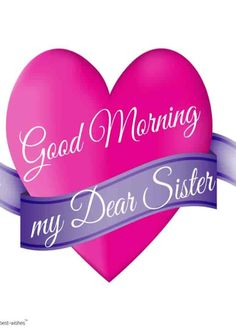 Good morning wishes for sister Images Photo Pics Wallpaper Pics HD Good Morning Sister Images, Good Night Sister, Good Morning My Friend, Good Morning Happy, Good Morning Photos, Good Morning Wishes, Sunday Images, Morning Gif, Morning Pictures