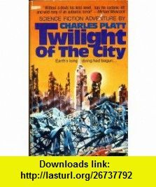 Twilight Of The City (9780425038321) Charles Platt , ISBN-10: 0425038327  , ISBN-13: 978-0425038321 ,  , tutorials , pdf , ebook , torrent , downloads , rapidshare , filesonic , hotfile , megaupload , fileserve