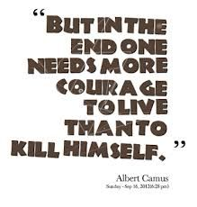But in the end one needs more courage to live than to kill himself - Google Search
