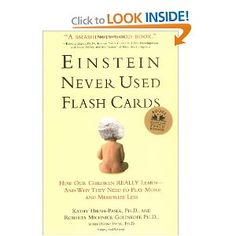 Einstein Never Used Flashcards: How Our Children Really Learn