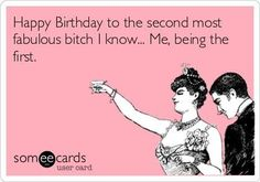 Birthday - Happy Birthday Funny - Funny Birthday meme - - Happy Birthday To The Second Most Fabulous Bitch I Know Me Being The First. Sarcastic Birthday Wishes, Happy Birthday Quotes, Happy Birthday Images, Happy Birthday Greetings, Birthday Messages, Funny Birthday Cards, Birthday Memes, Happy Birthday Mom Funny, Birthday Humorous