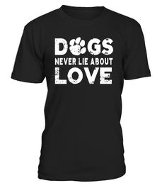 Dogs Never Lie About Love T-shirt Funny Dog Animal  electionday#tshirt#tee#gift#holiday#art#design#designer#tshirtformen#tshirtforwomen#besttshirt#funnytshirt#age#name#october#november#december#happy#grandparent#blackFriday#family#thanksgiving#birthday#image#photo#ideas#sweetshirt#bestfriend#nurse#winter#america#american#lovely#unisex#sexy#veteran#cooldesign#mug#mugs#awesome#holiday#season#cuteshirt