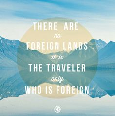 """""""There are no foreign lands, it is the traveler only who is foreign"""" #travel #quote \\ @Roadtrippers.com"""