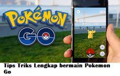 Tips Triks Lengkap Cara Bermain Pokemon Go Terbaru | Media Informasi Tekhnologi dan Aplikasi Terbaru