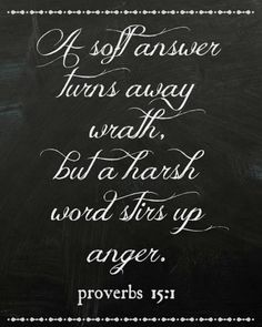 A Soft Answer Turns Away Wrath... -- words of encouragement