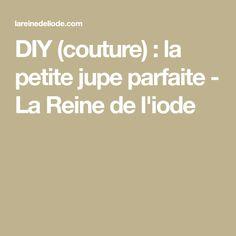 DIY (couture) : la petite jupe parfaite - La Reine de l'iode