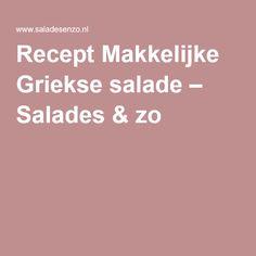 Recept Makkelijke Griekse salade – Salades & zo