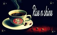 Rise and shine Niners fans