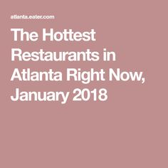 The Hottest Restaurants in Atlanta Right Now, January 2018
