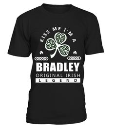 # Kiss Me I'm BRADLEY Orginal Irish Legend  .  HOW TO ORDER:1. Select the style and color you want: 2. Click Reserve it now3. Select size and quantity4. Enter shipping and billing information5. Done! Simple as that!TIPS: Buy 2 or more to save shipping cost!This is printable if you purchase only one piece. so dont worry, you will get yours.Guaranteed safe and secure checkout via:Paypal | VISA | MASTERCARD