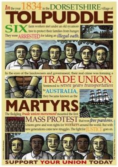On this day 18th March, 1834  six farm labourers from Tolpuddle in Dorset, England were sentenced to be transported to Australia for forming a trade union. The annual Tolpuddle Martyrs Festival is held in the village of Tolpuddle in the third weekend of July, each year a wreath is laid at the grave of James Hammett, one of the martyrs.