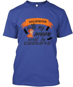 Halloween With My Puppy Would Be Awesome Deep Royal T-Shirt Front