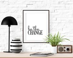 "INSTANT DOWNLOAD Printable Wall Art | Typography Motivational Black & White Home Decor Sign | ""be the CHANGE"" 