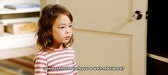 Lily - one of my favorite kids on tv. She cracks me up!
