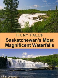 Hunt Falls - Saskatchewan's Most Magnificent Waterfall - Photo Journeys Vacation Destinations, Vacation Spots, Vacations, Weekend Trips, Weekend Getaways, Waterfall Photo, Largest Waterfall, Canadian Travel, Visit Canada