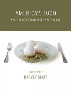 America's food : what you don't know about what you eat / Harvey Blatt