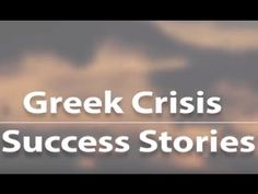 Greek Crisis Success Stories https://www.youtube.com/playlist?list=PLYm81OZKytcKULfw2uJzt3T3OTbSpYRoS