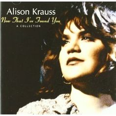 Alison Krauss and Union Station - Now That I've Found You (1995)