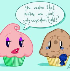 """You realize that muffins are just ugly cupcakes?"" Poor little muffin . Cartoon Cupcakes, Funny Cupcakes, Did You Know Funny, Kielbasa Sausage, Funny Comic Strips, Breakfast For Kids, Funny Comics, Funny Cartoons, The Funny"