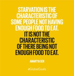 Starvation is the characteristic of some people not having enough #food to eat. It is not the characteristic of there being not enough food to eat. - Amartya Sen
